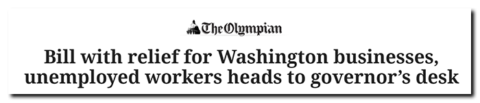 Headline from the Olympian: Bill with relief for Washington businesses, unemployed workers heads to governor's desk