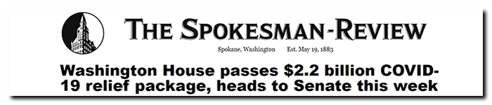 Headline from Spokesman Review: Washington House passes $2.2 billion COVID-19 relief package, heads to Senate this week