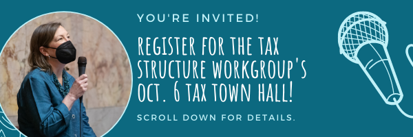 Share your story: Tax Structure Work Group TOWN HALLS on 10/6!