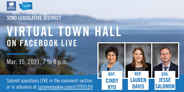 Graphic promoting upcoming virtual town hall featuring Rep Cindy Ryu, Rep. Lauren Davies, Sen. Jesse Salomon - Mar 15, 2021 from 7 - 8 p.m.
