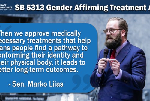 Graphic Featuring Sen. Marko Liias speaking on Senate floor with text: SB 5313 Gender Affirming Treatment Act When we approve medically necessary treatments that help trans people find a pathway to conforming their identity and their physical body, it leads to better long-term outcomes. - Sen. Marko Liias